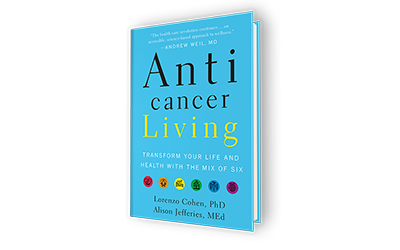 Anti Cancer Living by Lorenzo Cohen, PhD and Alison Jefferies, MEd